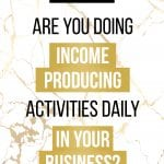White and gold marble background with Are you doing income producing activities daily in your business? in the middle.