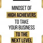 Mindset of High Achievers to Take Your Business to the Next Level in black with white background.