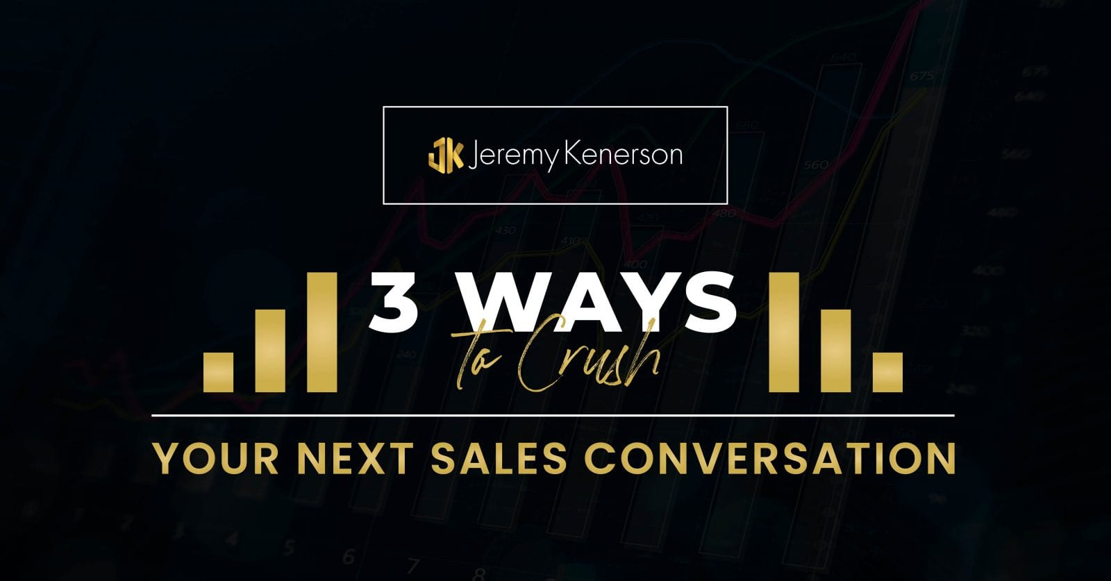 Black background with gold and white lettering 3 ways to crush your next sales conversation with Jeremy Kenerson.